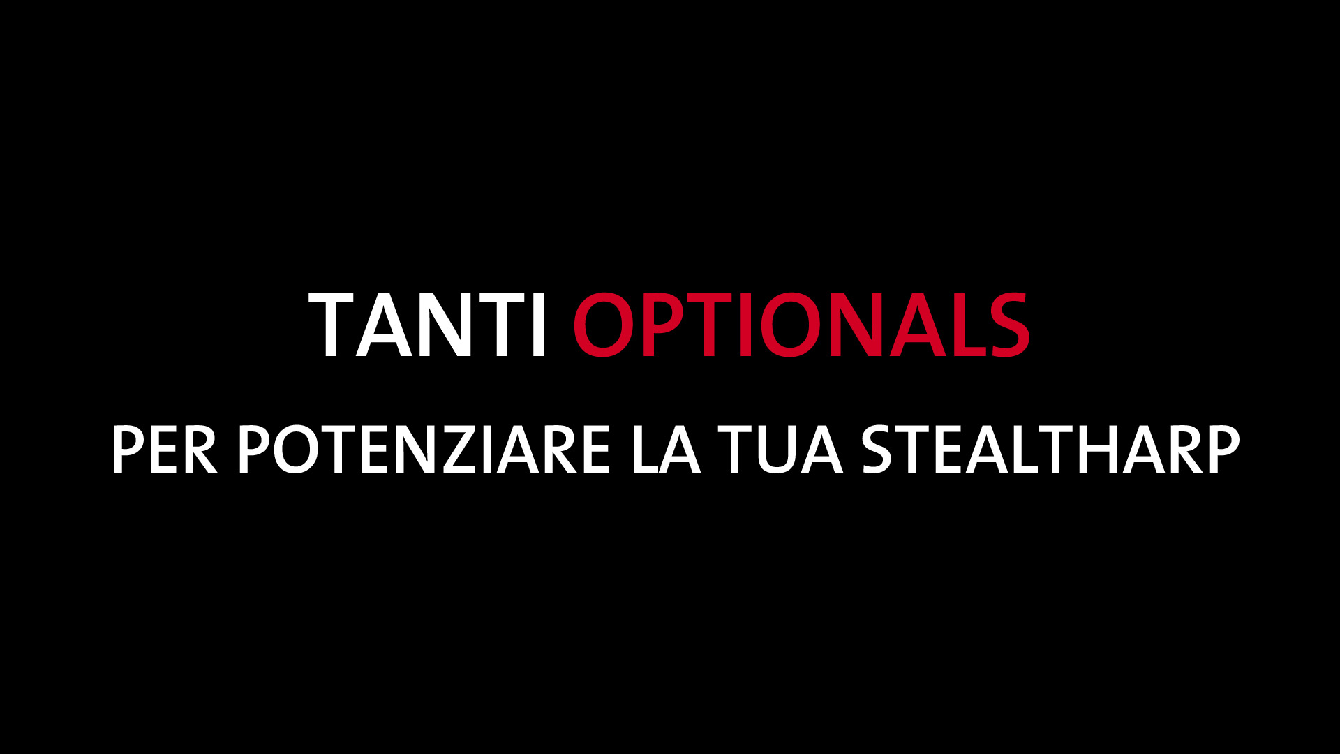tanti optional per potenziare la tua stealtharp